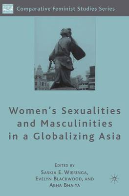 Women's Sexualities and Masculinities in a Globalizing Asia - Comparative Feminist Studies (Hardback)