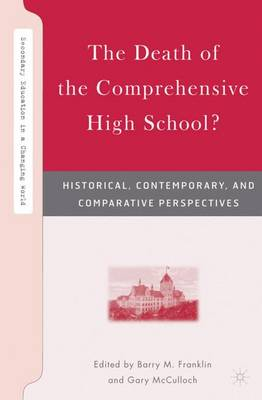 The Death of the Comprehensive High School?: Historical, Contemporary, and Comparative Perspectives - Secondary Education in a Changing World (Hardback)