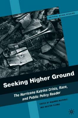 Seeking Higher Ground: The Hurricane Katrina Crisis, Race, and Public Policy Reader - Critical Black Studies (Paperback)