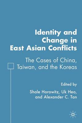 Identity and Change in East Asian Conflicts: The Cases of China, Taiwan, and the Koreas (Hardback)