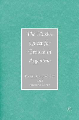 The Elusive Quest for Growth in Argentina (Hardback)