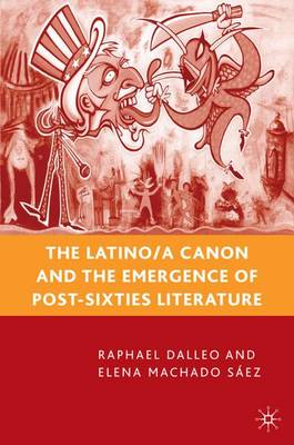 The Latino/a Canon and the Emergence of Post-Sixties Literature (Hardback)