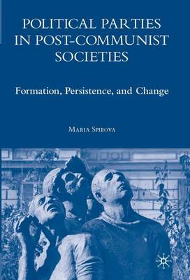 Political Parties in Post-Communist Societies: Formation, Persistence, and Change (Hardback)