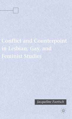 Conflict and Counterpoint in Lesbian, Gay, and Feminist Studies (Hardback)