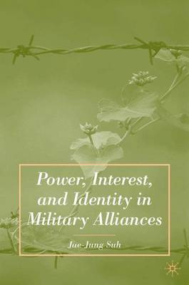 Power, Interest, and Identity in Military Alliances (Hardback)