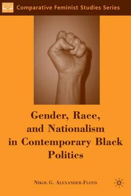 Gender, Race, and Nationalism in Contemporary Black Politics - Comparative Feminist Studies (Hardback)