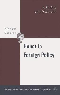 Honor in Foreign Policy: A History and Discussion - The Palgrave Macmillan History of International Thought (Hardback)
