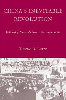 China's Inevitable Revolution: Rethinking America's Loss to the Communists (Hardback)