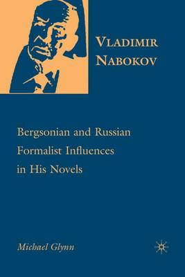 Vladimir Nabokov: Bergsonian and Russian Formalist Influences in His Novels (Hardback)