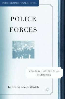 Police Forces: A Cultural History of an Institution - Studies in European Culture and History (Hardback)