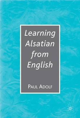 Learning Alsatian through English: A Comparative Dictionary--English - German - Alsatian - French--for English Speakers (Hardback)