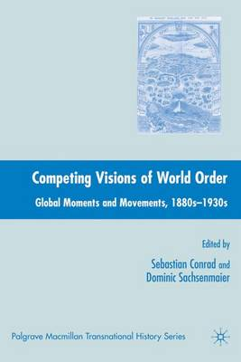 Competing Visions of World Order: Global Moments and Movements, 1880s-1930s - Palgrave Macmillan Transnational History Series (Hardback)
