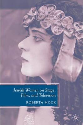 Jewish Women on Stage, Film, and Television (Hardback)