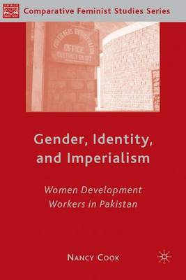 Gender, Identity, and Imperialism: Women Development Workers in Pakistan - Comparative Feminist Studies (Hardback)
