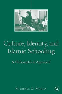 Culture, Identity, and Islamic Schooling: A Philosophical Approach (Hardback)