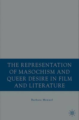 The Representation of Masochism and Queer Desire in Film and Literature (Hardback)