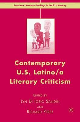 Contemporary U.S. Latino/ A Literary Criticism - American Literature Readings in the 21st Century (Hardback)