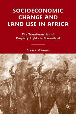 Socioeconomic Change and Land Use in Africa: The Transformation of Property Rights in Maasailand (Hardback)