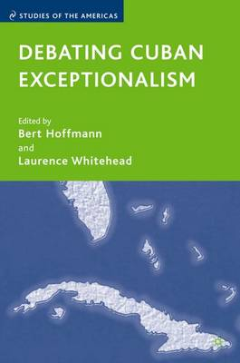 Debating Cuban Exceptionalism - Studies of the Americas (Hardback)
