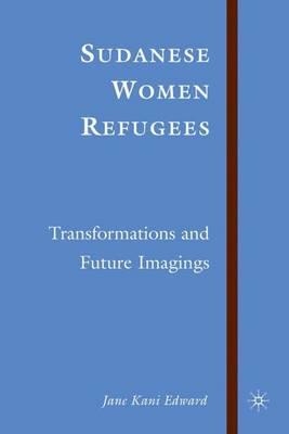 Sudanese Women Refugees: Transformations and Future Imaginings (Hardback)