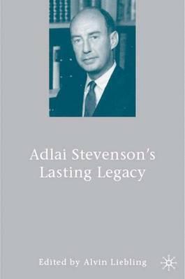 Adlai Stevenson's Lasting Legacy (Hardback)