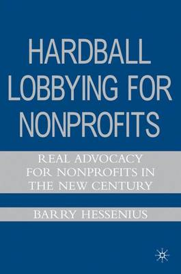 Hardball Lobbying for Nonprofits: Real Advocacy for Nonprofits in the New Century (Hardback)