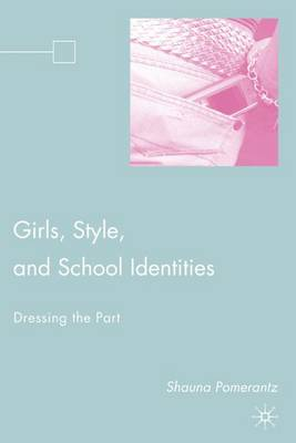 Girls, Style, and School Identities: Dressing the Part (Hardback)