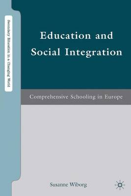 Education and Social Integration: Comprehensive Schooling in Europe - Secondary Education in a Changing World (Hardback)