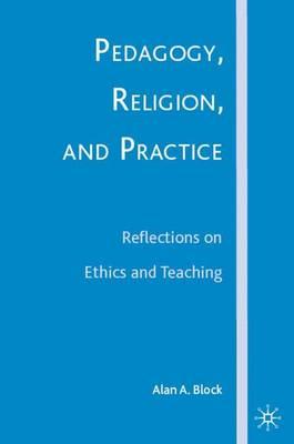 Pedagogy, Religion, and Practice: Reflections on Ethics and Teaching (Hardback)