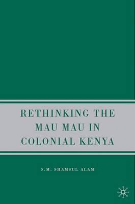 Rethinking the Mau Mau in Colonial Kenya (Hardback)