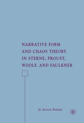 Narrative Form and Chaos Theory in Sterne, Proust, Woolf, and Faulkner (Hardback)