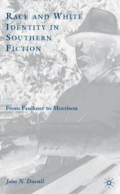 Race and White Identity in Southern Fiction: From Faulkner to Morrison (Hardback)