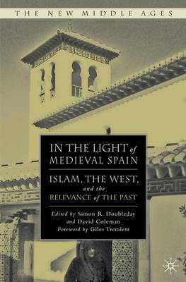 In the Light of Medieval Spain: Islam, the West, and the Relevance of the Past - The New Middle Ages (Hardback)
