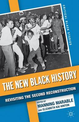 The New Black History: Revisiting the Second Reconstruction - Critical Black Studies (Hardback)