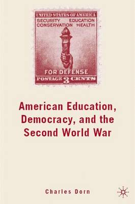 American Education, Democracy, and the Second World War (Hardback)