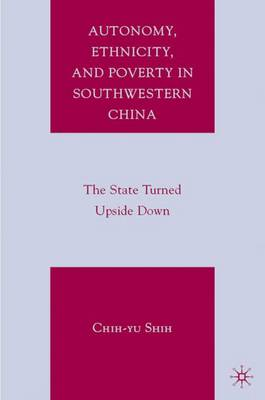 Autonomy, Ethnicity, and Poverty in Southwestern China: The State Turned Upside Down (Hardback)