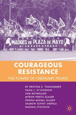 Courageous Resistance: The Power of Ordinary People (Hardback)
