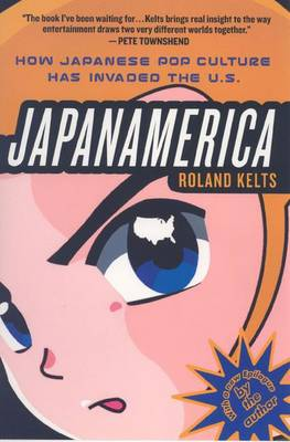 JapanAmerica: How Japanese Pop Culture Has Invaded the US (Paperback)