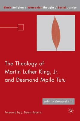 The Theology of Martin Luther King, Jr. and Desmond Mpilo Tutu - Black Religion/Womanist Thought/Social Justice (Hardback)