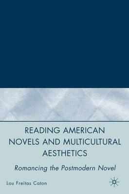 Reading American Novels and Multicultural Aesthetics: Romancing the Postmodern Novel (Hardback)