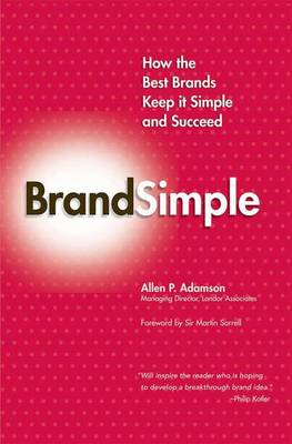 Brandsimple: How the Best Brands Keep it Simple and Succeed (Paperback)