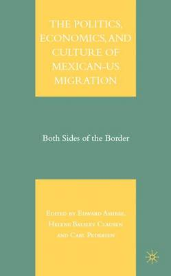 The Politics, Economics, and Culture of Mexican-US Migration: Both Sides of the Border (Hardback)