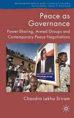 Peace as Governance: Power-Sharing, Armed Groups and Contemporary Peace Negotiations - Rethinking Peace and Conflict Studies (Hardback)