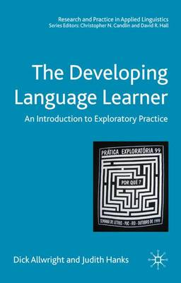 The Developing Language Learner: An Introduction to Exploratory Practice - Research and Practice in Applied Linguistics (Hardback)
