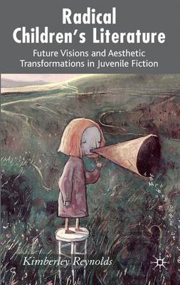 Radical Children's Literature: Future Visions and Aesthetic Transformations in Juvenile Fiction (Hardback)