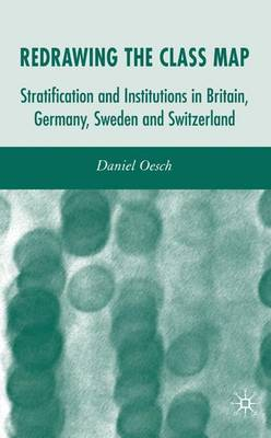 Redrawing the Class Map: Stratification and Institutions in Britain, Germany, Sweden and Switzerland (Hardback)