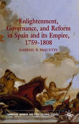 Enlightenment, Governance, and Reform in Spain and its Empire 1759-1808 - Cambridge Imperial and Post-Colonial Studies Series (Hardback)