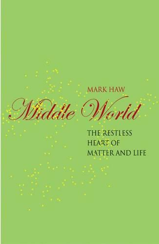 Middle World: The Restless Heart of Matter and Life - Macmillan Science (Hardback)