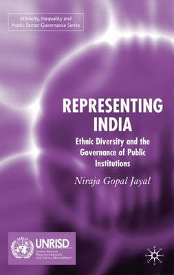Representing India: Ethnic Diversity and the Governance of Public Institutions - Ethnicity, Inequality and Public Sector Governance (Hardback)