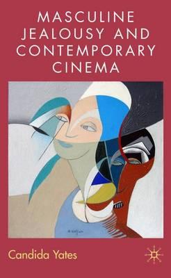 Masculine Jealousy and Contemporary Cinema (Hardback)